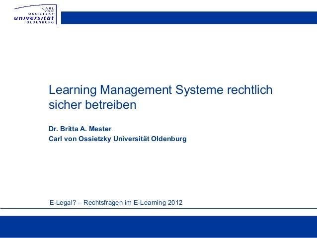 Learning Management Systeme rechtlichsicher betreibenDr. Britta A. MesterCarl von Ossietzky Universität OldenburgE-Legal? ...