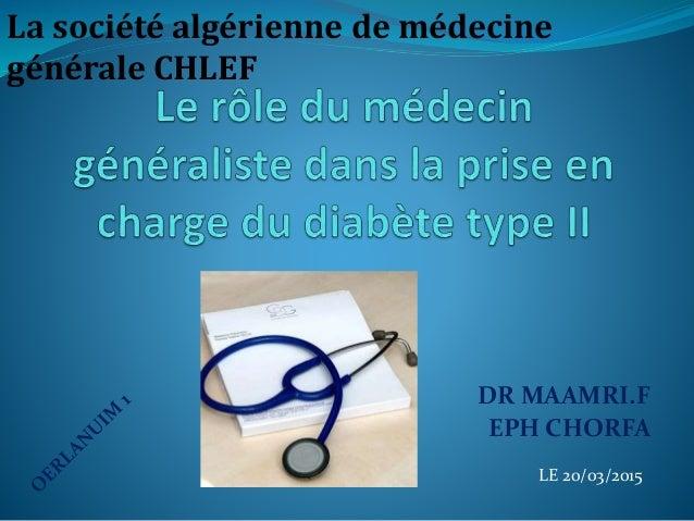 DR MAAMRI.F EPH CHORFA LE 20/03/2015 La société algérienne de médecine générale CHLEF