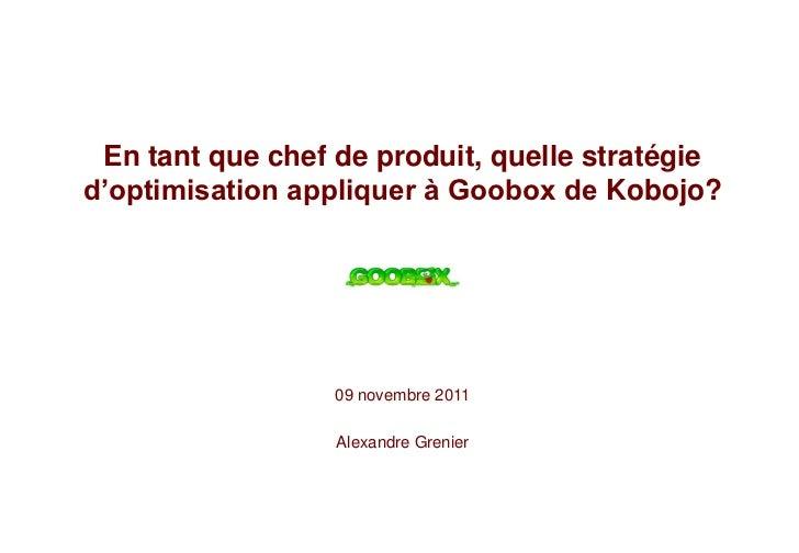 En tant que chef de produit, quelle stratégied'optimisation appliquer à Goobox de Kobojo?                  09 novembre 201...