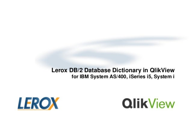 Lerox DB/2 Database Dictionary in QlikView for IBM System AS/400, iSeries i5, System i