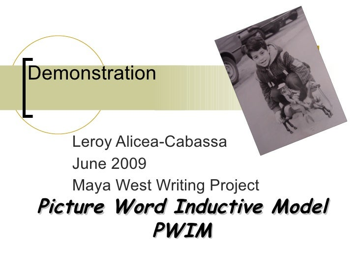 Demonstration Leroy Alicea-Cabassa June 2009 Maya West Writing Project Picture Word Inductive Model PWIM