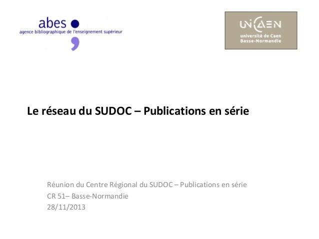 Le réseau du SUDOC – Publications en série  Réunion du Centre Régional du SUDOC – Publications en série CR 51– Basse-Norma...