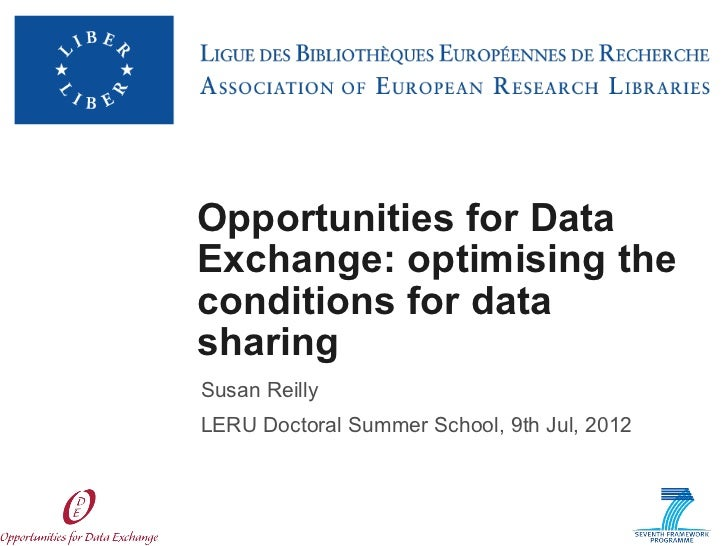 Opportunities for DataExchange: optimising theconditions for datasharingSusan ReillyLERU Doctoral Summer School, 9th Jul, ...