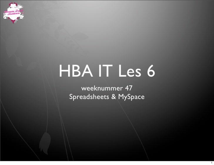 HBA IT Les 6      weeknummer 47  Spreadsheets & MySpace                               1