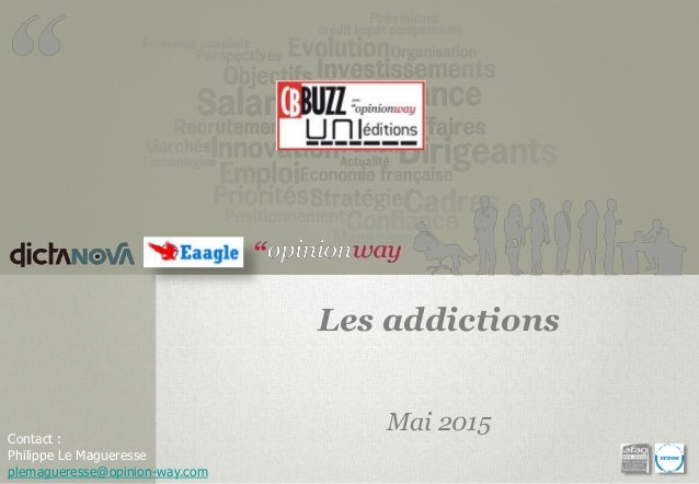 Contact : Philippe Le Magueresse plemagueresse@opinion-way.com Les addictions Mai 2015