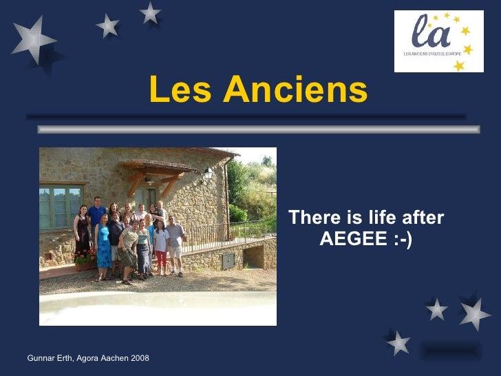 Les Anciens <ul><ul><li>There is life after AEGEE :-) </li></ul></ul>