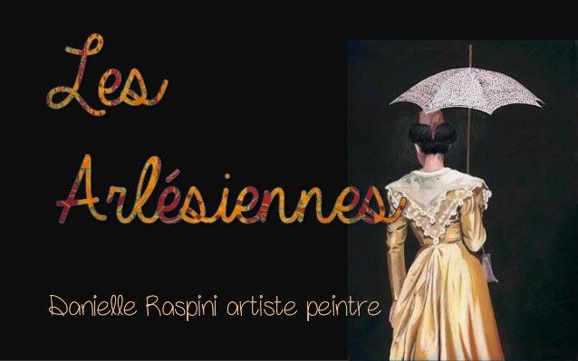"""Danielle Raspini """"peintre des Arlésiennes"""". Elevée en Bourgogne, cette artiste a débuté sa carrière dans le design textile..."""