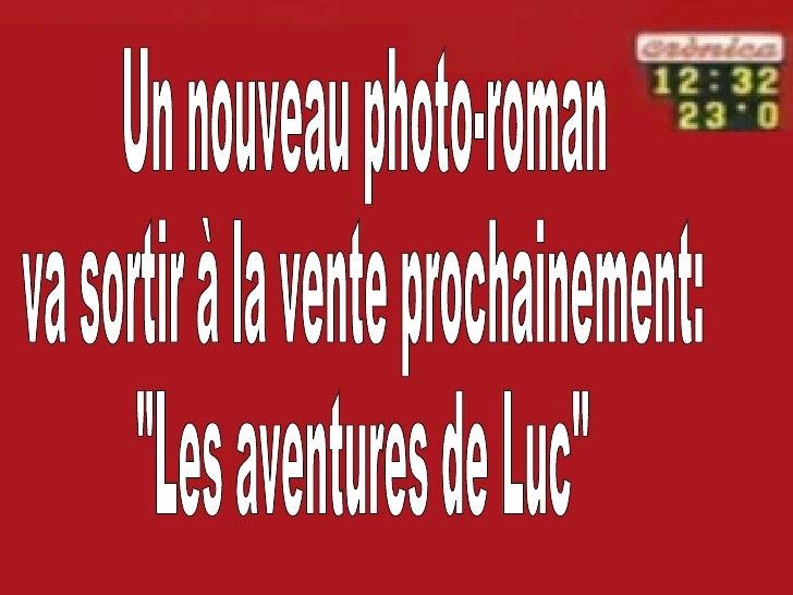 """Un nouveau photo-roman va sortir à la vente prochainement: """"Les aventures de Luc"""""""