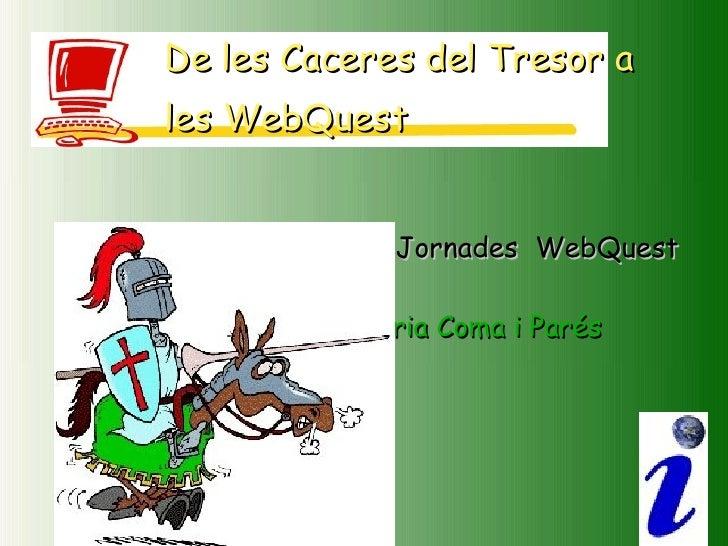 Segones Jornades  WebQuest Núria Coma i Parés De les Caceres del Tresor a les WebQuest