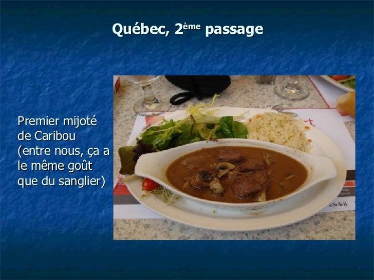 Québec, 2 ème  passage <ul><li>Premier mijoté de Caribou (entre nous, ça a le même goût que du sanglier) </li></ul>