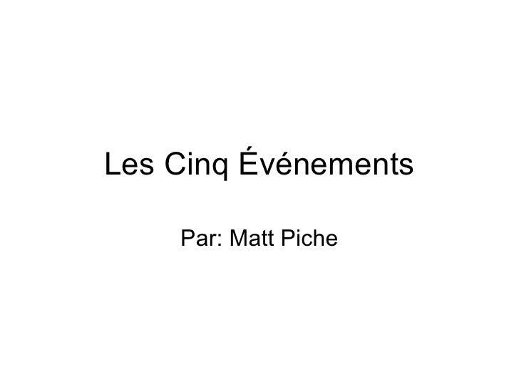 Les Cinq Événements Par: Matt Piche