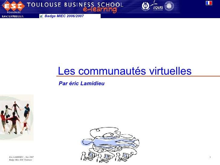 Les communautés virtuelles Badge MIEC 2006/2007 Par éric Lamidieu
