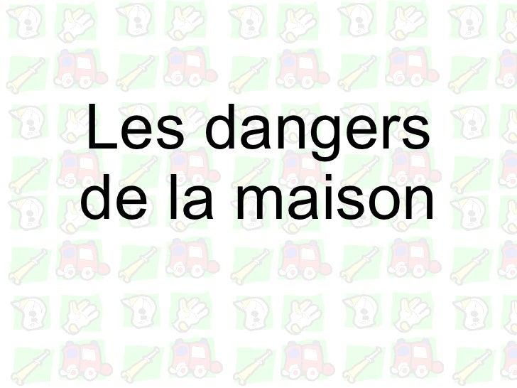 Les dangers de la maison
