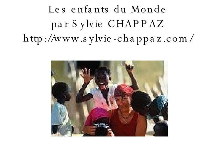 Les enfants du Monde par Sylvie CHAPPAZ http://www.sylvie-chappaz.com/