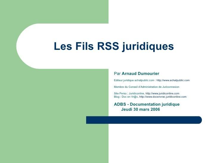 Les Fils RSS juridiques Par  Arnaud Dumourier Editeur juridique achatpublic.com :  http://www.achatpublic.com Membre du Co...