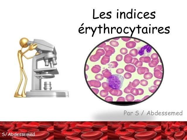S/AbdessemedS/Abdessemed Par S / Abdessemed Les indices érythrocytaires