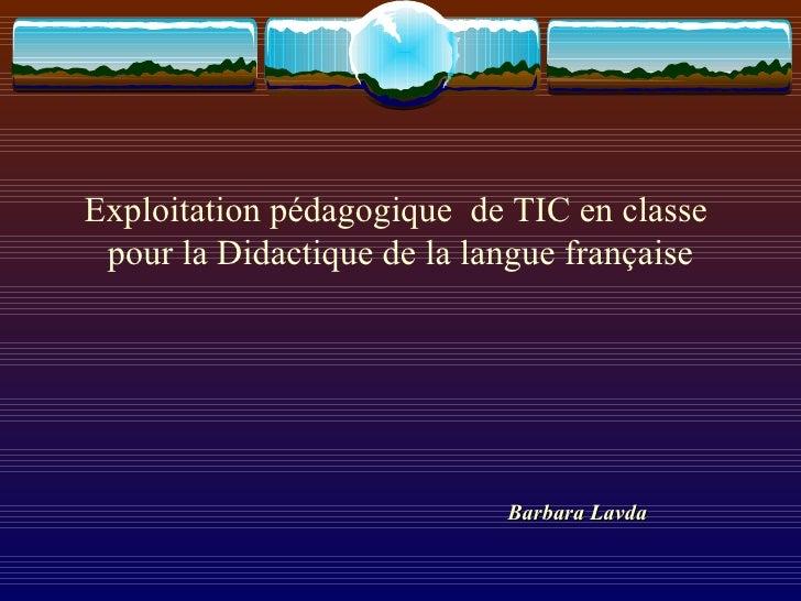 Exploitation pédagogique  de TIC en classe  pour la Didactique de la langue française Barbara Lavda