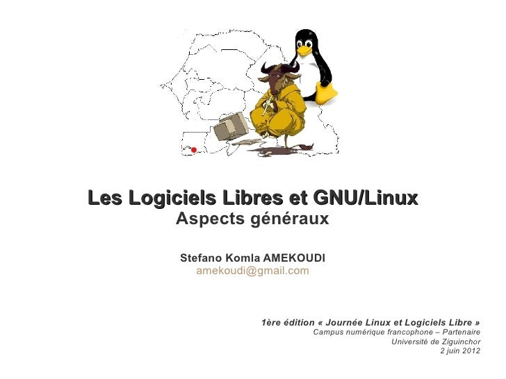 Les Logiciels Libres et GNU/Linux        Aspects généraux         Stefano Komla AMEKOUDI            amekoudi@gmail.com    ...