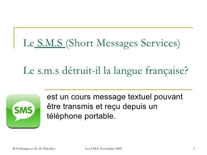 Le  S.M.S  (Short Messages Services)   Le s.m.s détruit-il la langue française? est un cours message textuel pouvant être ...