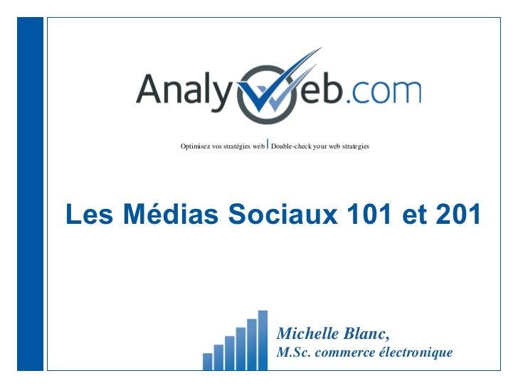 Les Médias Sociaux 101 et 201 Michelle Blanc,  M.Sc. commerce électronique