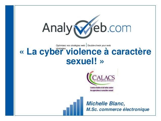 Optimisez vos stratégies web  Double-check your web strategies « La cyber violence à caractère sexuel! » Michelle Blanc, M...