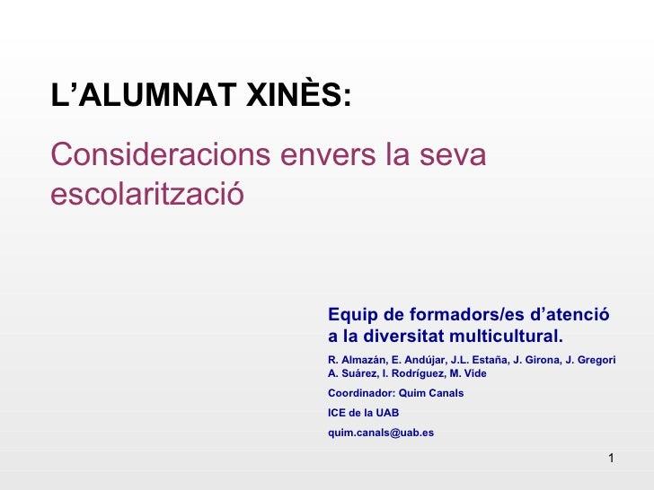 L'ALUMNAT XINÈS: Consideracions envers la seva escolarització Equip de formadors/es d'atenció a la diversitat multicultura...