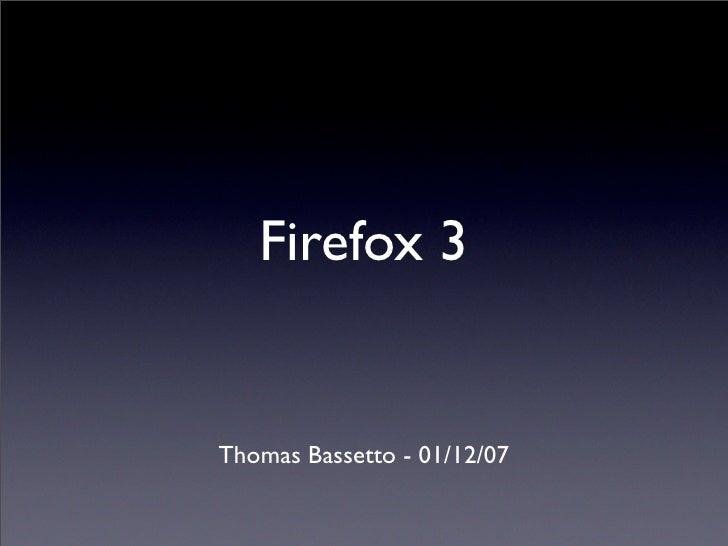 Firefox 3   Thomas Bassetto - 01/12/07
