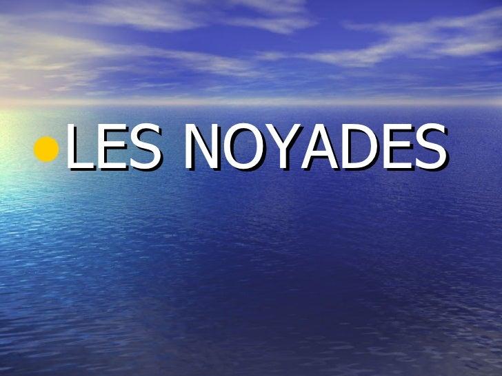 <ul><li>LES NOYADES </li></ul>