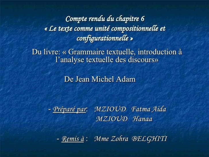 Compte rendu du chapitre 6 «Le texte comme unité compositionnelle et configurationnelle» Du livre: «Grammaire textuelle...