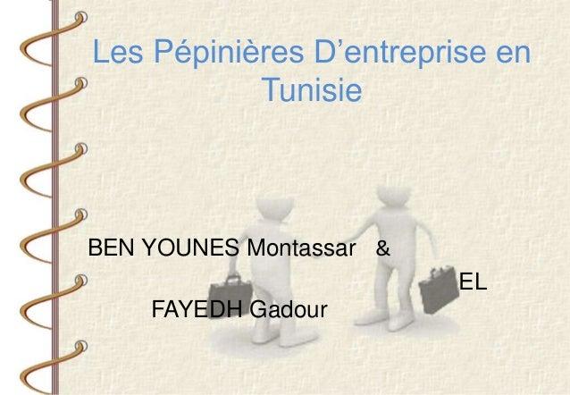 Les Pépinières D'entreprise en Tunisie BEN YOUNES Montassar & EL FAYEDH Gadour