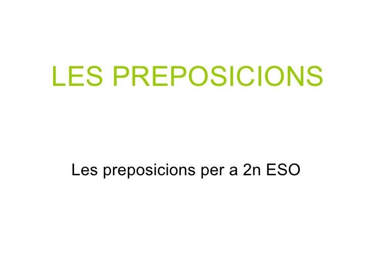 LES PREPOSICIONS <ul><li>Les preposicions per a 2n ESO </li></ul>