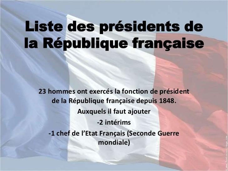 Liste des présidents dela République française 23 hommes ont exercés la fonction de président     de la République françai...