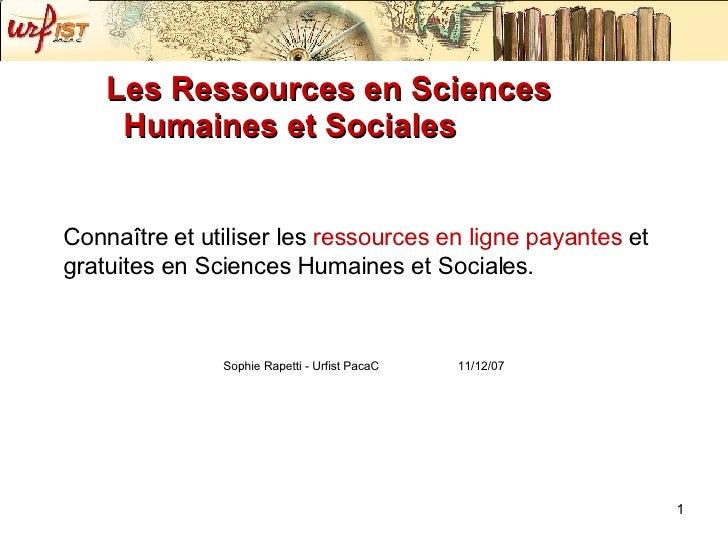 Les Ressources en Sciences Humaines et Sociales <ul><li>Connaître et utiliser les  ressources en ligne payantes  et gratui...