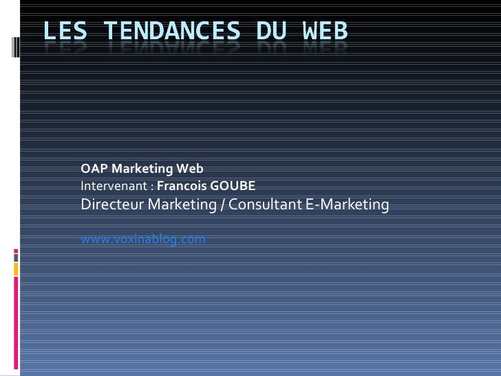 OAP Marketing Web Intervenant :  Francois GOUBE Directeur Marketing / Consultant E-Marketing  www.voxinablog.com