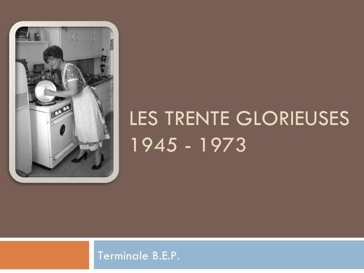 LES TRENTE GLORIEUSES 1945 - 1973 Terminale B.E.P.