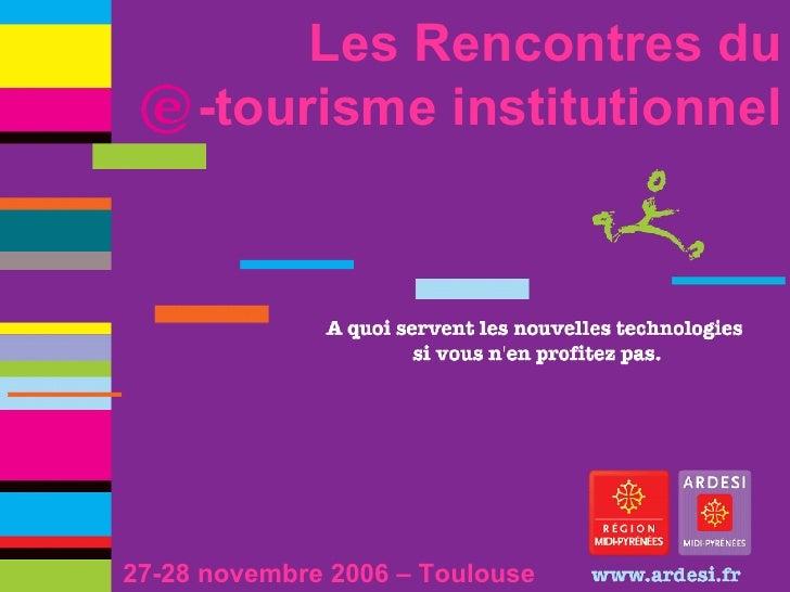 Les Rencontres du -tourisme institutionnel 27-28 novembre 2006 – Toulouse