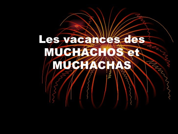 Les vacances des MUCHACHOS et MUCHACHAS