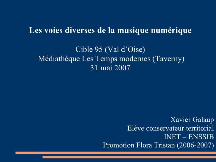 Les voies diverses de la musique numérique Cible 95 (Val d'Oise)  Médiathèque Les Temps modernes (Taverny) 31 mai 2007 Xa...