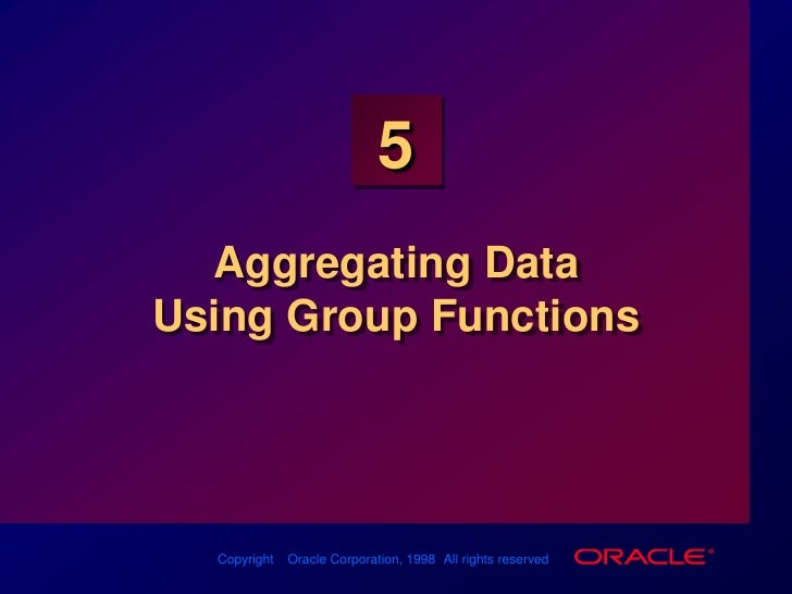 Aggregating Data Using Group Functions<br />
