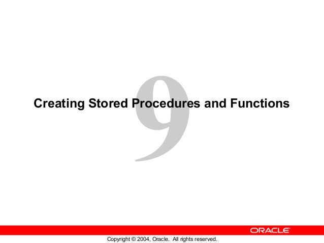 9  Creating Stored Procedures and Functions  Copyright © 2004, Oracle. All rights reserved.