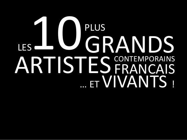 10 GRANDS ARTISTES PLUS  LES  CONTEMPORAINS  FRANCAIS  … ET  VIVANTS !