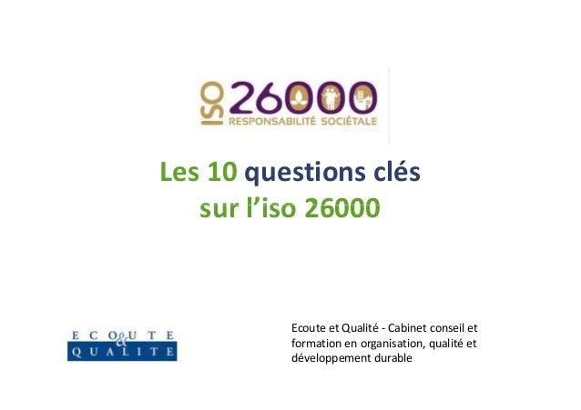 Les 10 questions clés   sur l'iso 26000          Ecoute et Qualité - Cabinet conseil et          formation en organisation...