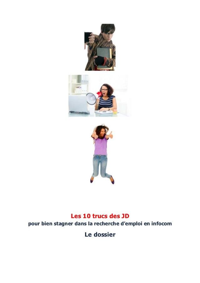 Les 10 trucs des JDpour bien stagner dans la recherche d'emploi en infocom                     Le dossier
