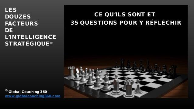 LES DOUZES FACTEURS DE L'INTELLIGENCE STRATÉGIQUE© © Global Coaching 360 www.globalcoaching360.com CE QU'ILS SONT ET 35 QU...
