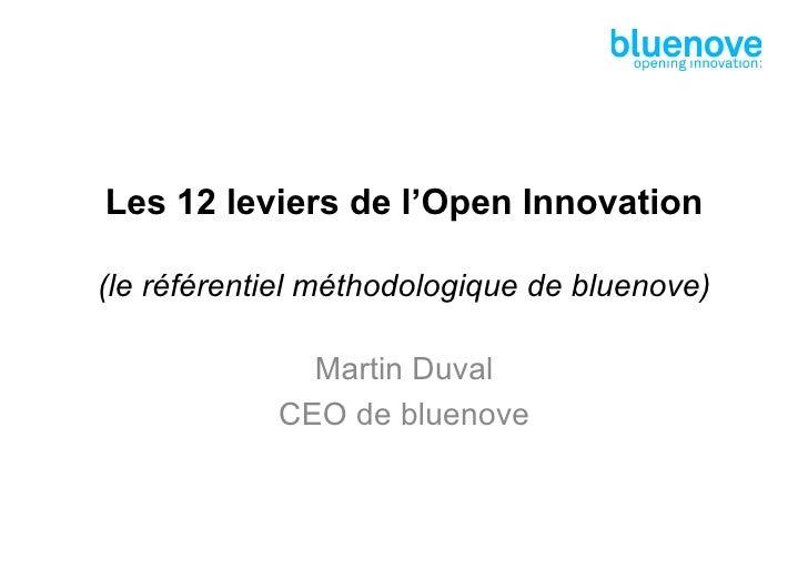 Les 12 leviers de l'Open Innovation(le référentiel méthodologique de bluenove)              Martin Duval            CEO de...