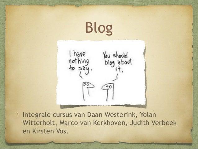 Blog  Integrale cursus van Daan Westerink, Yolan Witterholt, Marco van Kerkhoven, Judith Verbeek en Kirsten Vos.