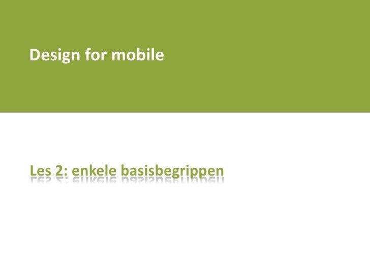 Design for mobile<br />Les 2: enkelebasisbegrippen<br />