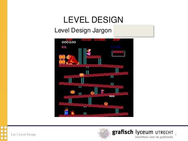Les 1 Level Design 1LEVEL DESIGNLevel Design Jargon (=vaktaal)
