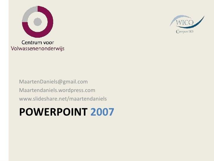 PowerPoint 2007<br />MaartenDaniels@gmail.com<br />Maartendaniels.wordpress.com<br />www.slideshare.net/maartendaniels<br />