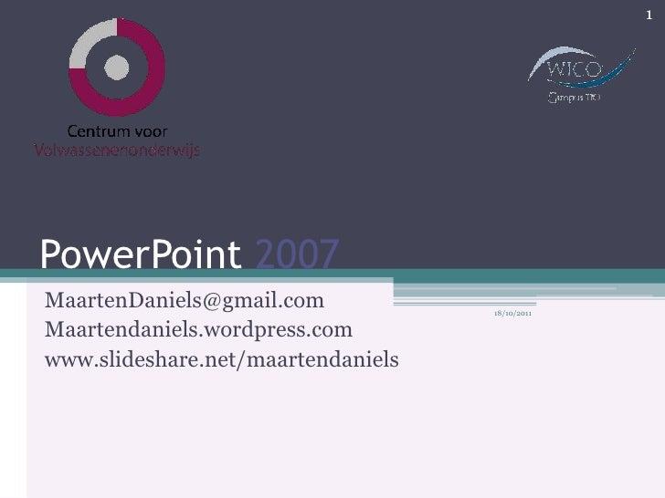 PowerPoint 2007<br />MaartenDaniels@gmail.com<br />Maartendaniels.wordpress.com<br />www.slideshare.net/maartendaniels<br ...